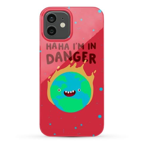 Ha ha I'm in Danger Earth Phone Case