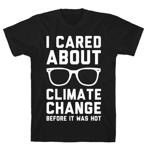 I Cared About Climate Change Mens T-Shirt