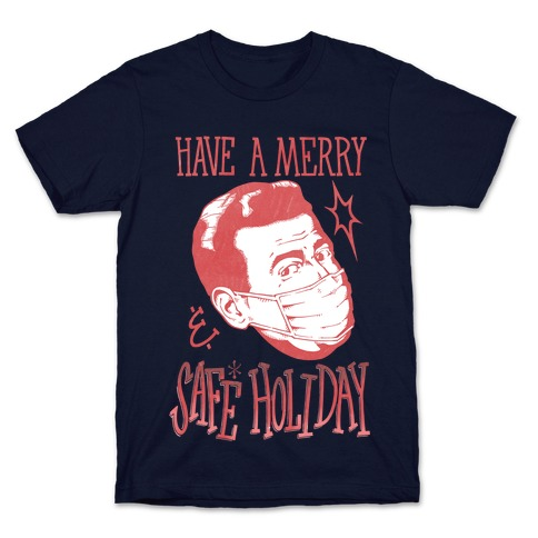 Have A Merry Safe Holiday T-Shirt