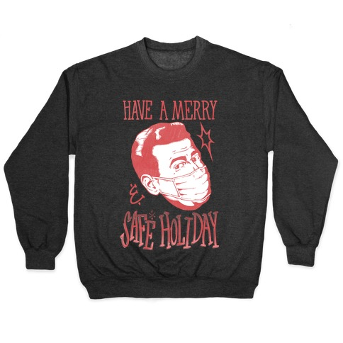 Have A Merry Safe Holiday Pullover