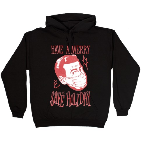 Have A Merry Safe Holiday Hooded Sweatshirt