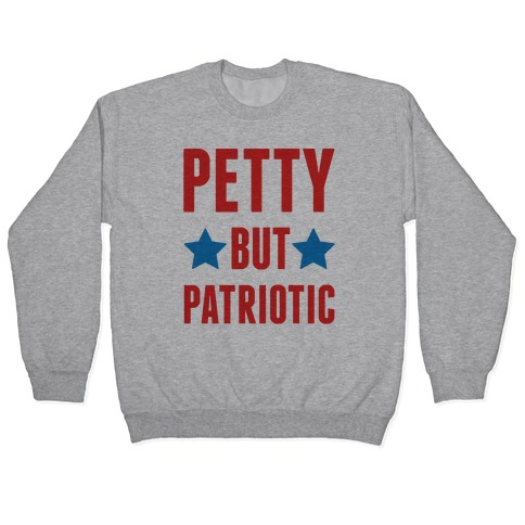 Petty But Patriotic Pullover