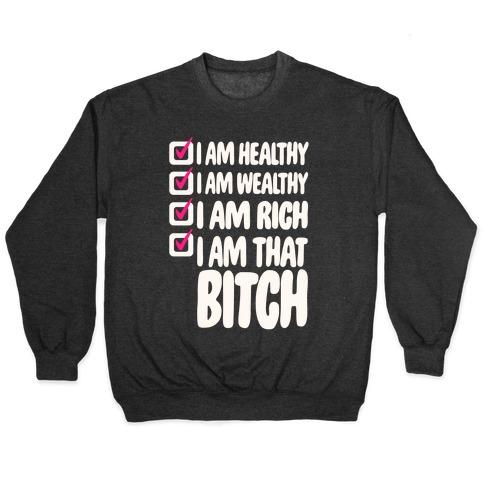 I Am Healthy I Am Wealthy I Am Rich I Am That Bitch White Print Pullover