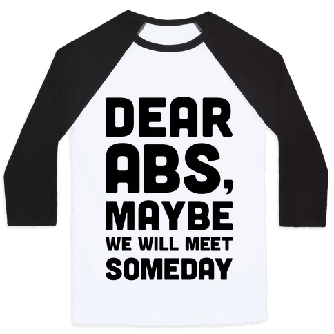 Dear Abs, Maybe We Will Meet Someday Baseball Tee