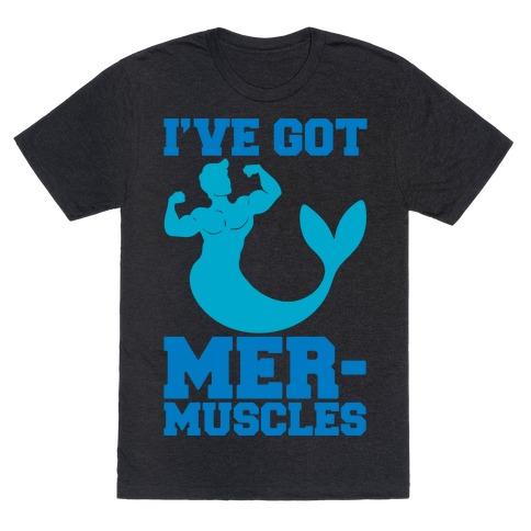 I've Got Mer-Muscles T-Shirt