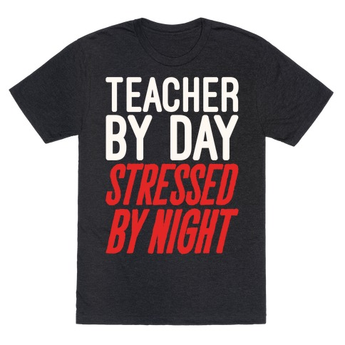 Teacher By Day Stressed By Night White Print T-Shirt
