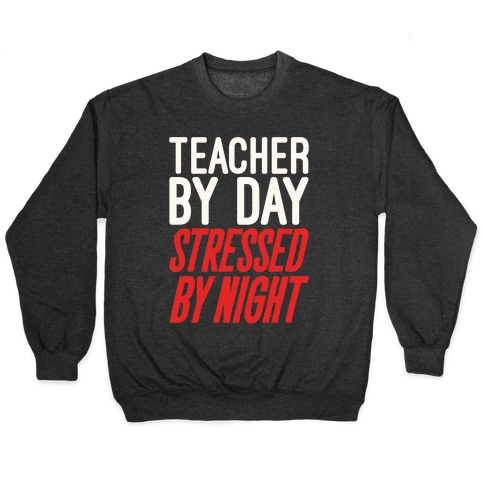 Teacher By Day Stressed By Night White Print Pullover