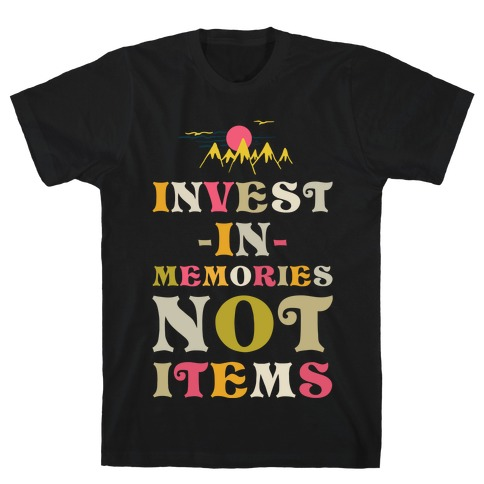 Invest in Memories Not Items Mens/Unisex T-Shirt
