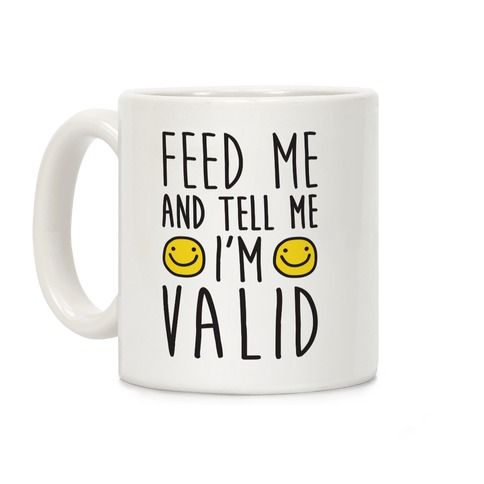 Feed Me And Tell Me I'm Valid Coffee Mug