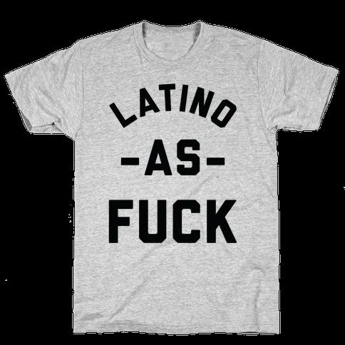 Latino as F*** Mens T-Shirt