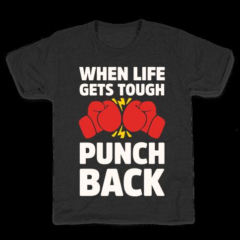 When Life Gets Tough Punch Back Kids T-Shirt
