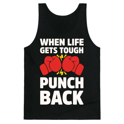 When Life Gets Tough Punch Back Tank Top