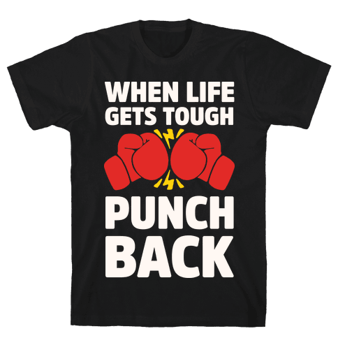 When Life Gets Tough Punch Back Mens T-Shirt