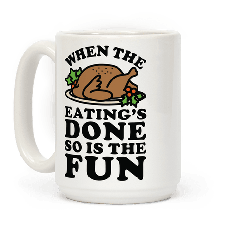When The Eatings Done so is the Fun Coffee Mug