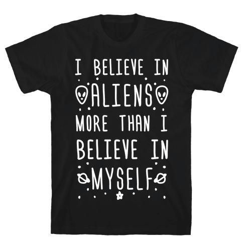 I Believe In Aliens More Than I Believe In Myself Mens T-Shirt