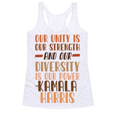 Our Unity is Our Strength And Our Diversity is Our Power Kamala Racerback Tank Top