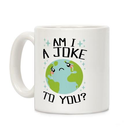 Am I A Joke To You? Coffee Mug