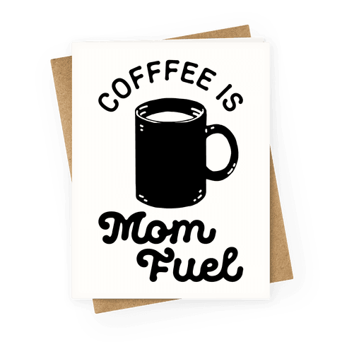 Coffee Is Mom Fuel Greeting Card