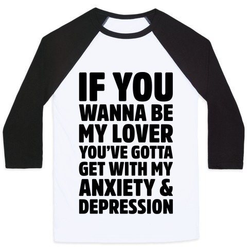 If You Wanna Be My Love You're Gotta Get With My Anxiety & Depression Parody Baseball Tee