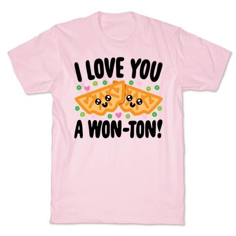 I Love You A Won-ton Food Pun Parody T-Shirt