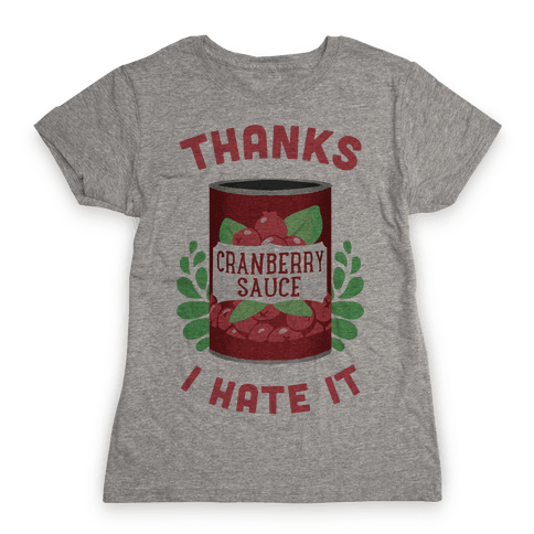Thanks, I Hate It Womens T-Shirt