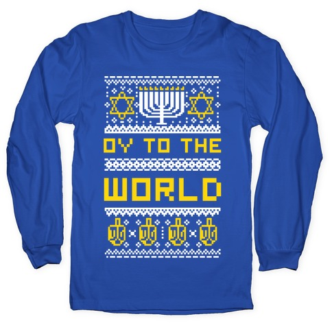 Oy To The World Ugly Sweater Long Sleeve T-Shirt