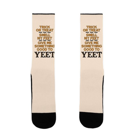 Trick Or Treat, Smell My Feet, Give Me Something Good To YEET Sock