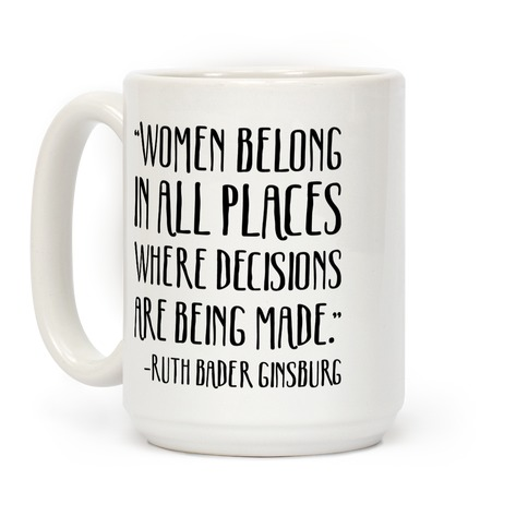 Women Belong In Places Where Decisions Are Being Made RBG Quote  Coffee Mug