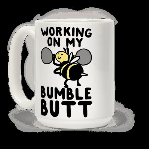 Working on My Bumble Butt Coffee Mug