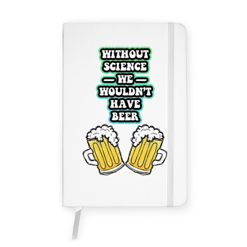 Without Science We Wouldn't Have Beer Notebook