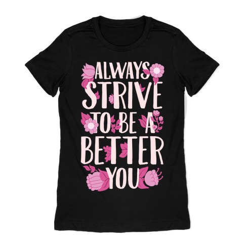Always Strive To Be A Better You Womens T-Shirt