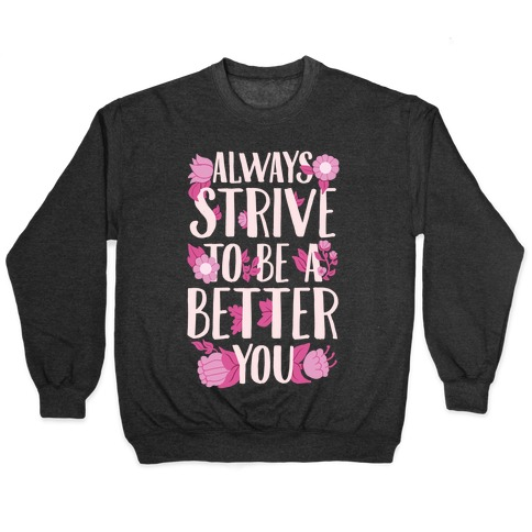 Always Strive To Be A Better You Pullover