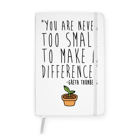 You Are Never Too Small To Make A Difference Greta Thunberg Quote Notebook