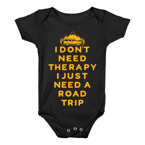 I Don't Need Therapy I Just Need A Road Trip Baby Onesy