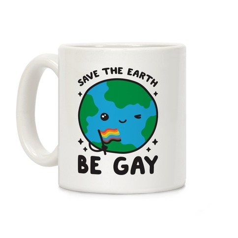 Save The Earth, Be Gay Coffee Mug