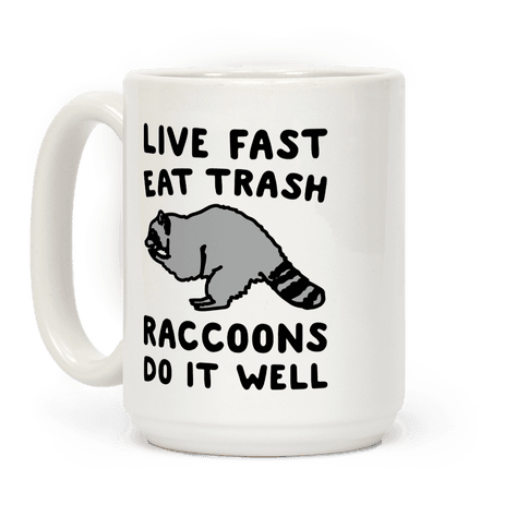Live Fast Eat Trash Raccoons Do It Well Parody Coffee Mug