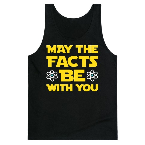 May The Facts Be With You Tank Top