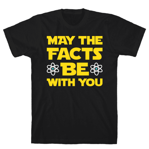 May The Facts Be With You Mens T-Shirt