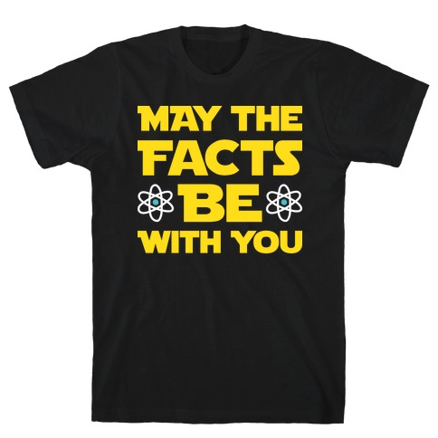May The Facts Be With You T-Shirt