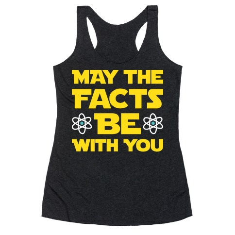 May The Facts Be With You Racerback Tank Top