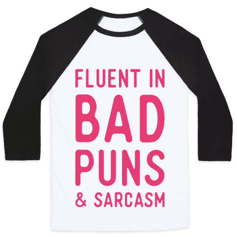 Fluent in Bad Puns and Sarcasm Baseball Tee