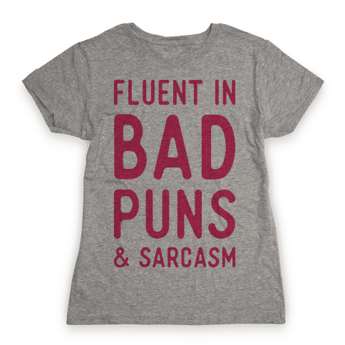 Fluent in Bad Puns and Sarcasm Womens T-Shirt