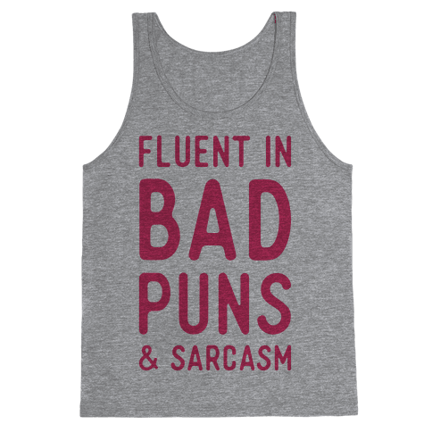 Fluent in Bad Puns and Sarcasm Tank Top