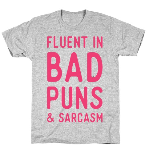 Fluent in Bad Puns and Sarcasm T-Shirt