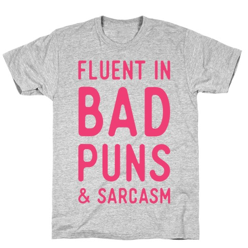 Fluent in Bad Puns and Sarcasm Mens T-Shirt