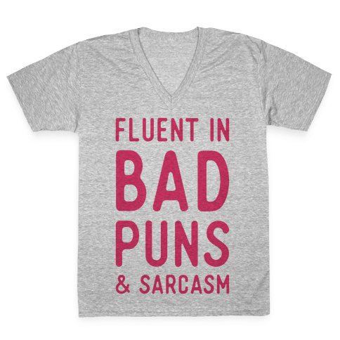 Fluent in Bad Puns and Sarcasm V-Neck Tee Shirt