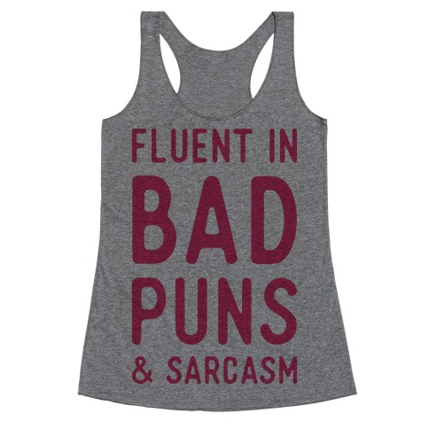 Fluent in Bad Puns and Sarcasm Racerback Tank Top