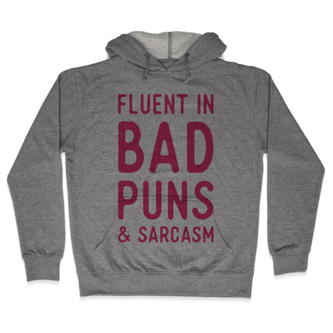 Fluent in Bad Puns and Sarcasm Hooded Sweatshirt