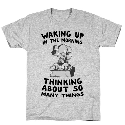 Waking up in the Morning Thinking About so Many Things (Silver Monkey) T-Shirt