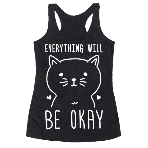 Everything Will Be Okay - Cat Racerback Tank Top